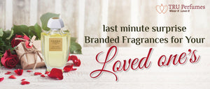LAST MINUTE SURPRISE BRANDED FRAGRANCES FOR YOUR LOVED ONES