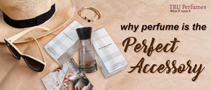 WHY PERFUME IS THE PERFECT ACCESSORY