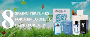 8 Spring Perfumes for men to smell Fresh Forever!