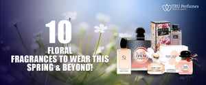 10 Floral fragrances to wear this spring & beyond! | TRU Perfumes