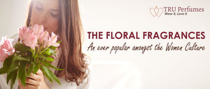 THE FLORAL FRAGRANCES AN EVER POPULAR AMONGST THE WOMEN CULTURE