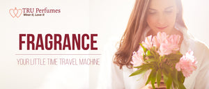 FRAGRANCE YOUR LITTLE TIME TRAVEL MACHINE