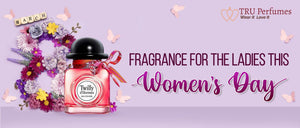 FRAGRANCE FOR THE LADIES THIS WOMEN'S DAY