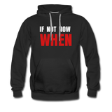 IF NOT NOW Men's Premium Hooded Pullover - black