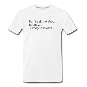 DONT ASK WHITE Premium T-Shirt - white