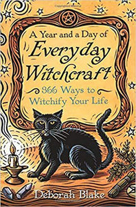 A Year and A Day of Everyday Witchcraft by D Blake