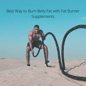 Best Way to Burn Belly Fat with Fat Burner Supplements