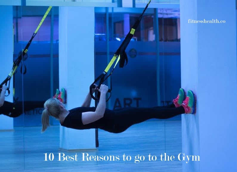 10 Best Reasons to go to the Gym