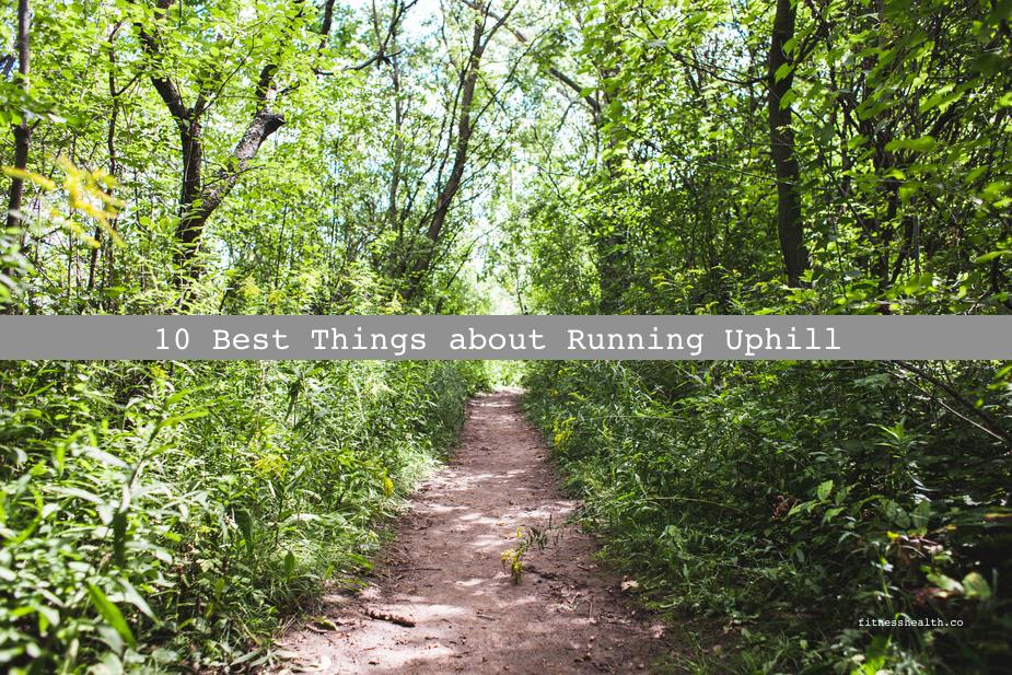 10 Best Things about Running Uphill