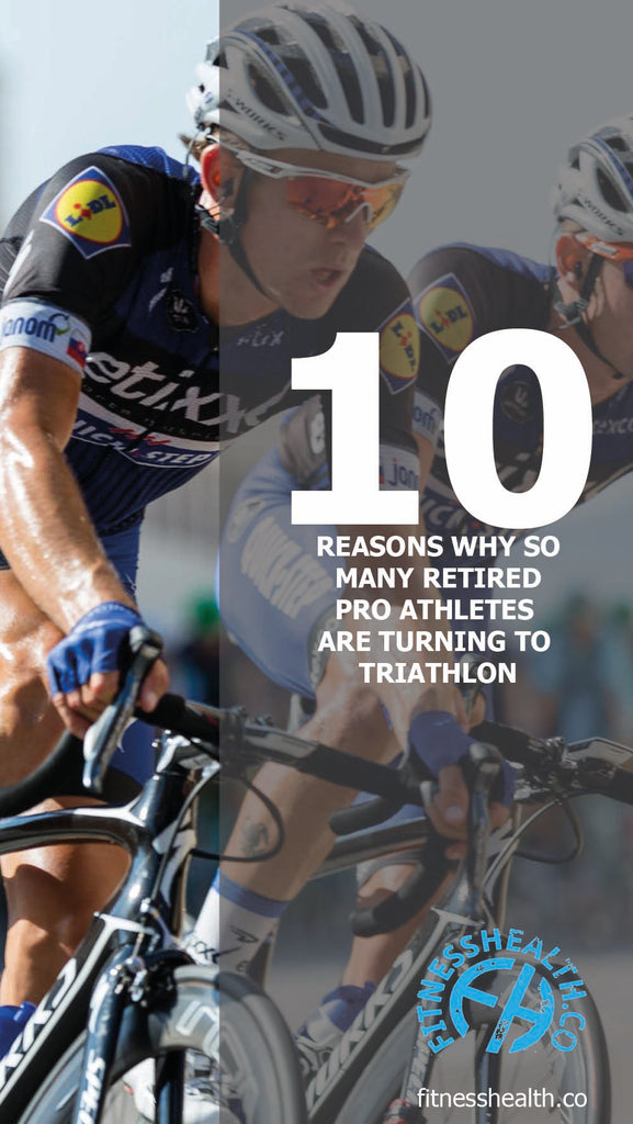 10 REASONS WHY SO MANY RETIRED PRO ATHLETES ARE TURNING TO TRIATHLON