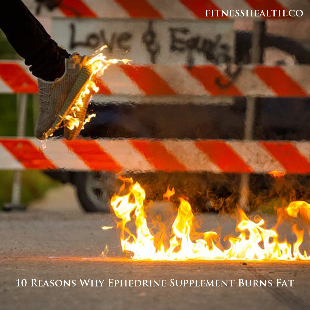 10 Reasons Why Ephedrine Supplement Burns Fat