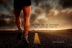 10 Tips How to Increase Your Running Stamina