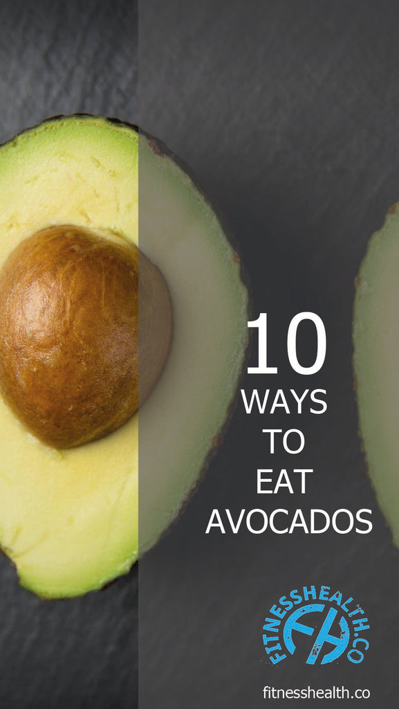 10 WAYS TO EAT AVOCADOS