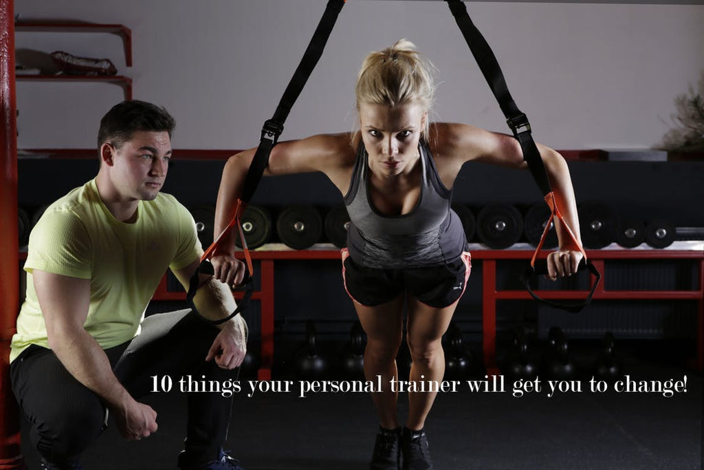 10 things your personal trainer will get you to change!