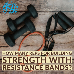 How many reps for building strength with resistance bands?