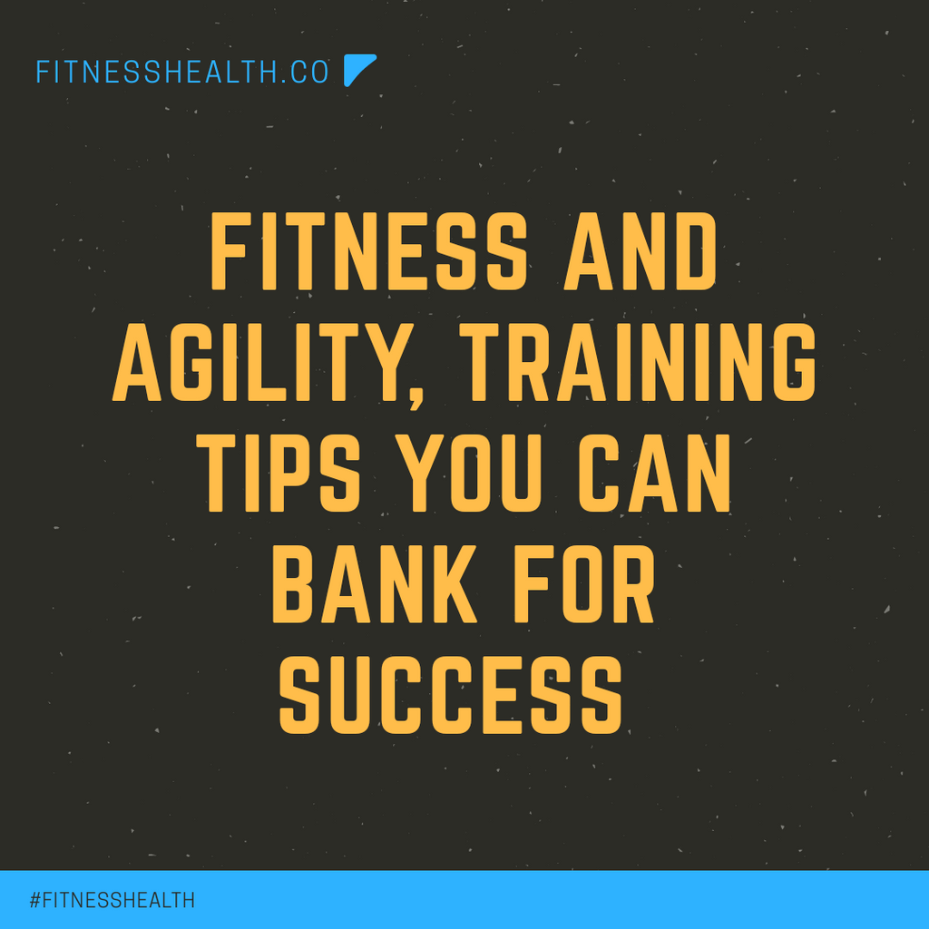 Fitness and Agility , Training tips you can bank on for success