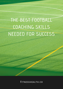 The Best Football Coaching Skills Needed for Success