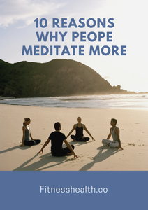 10 Reasons Why People Meditate More