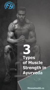 3 Types of Muscle Strength in Ayurveda