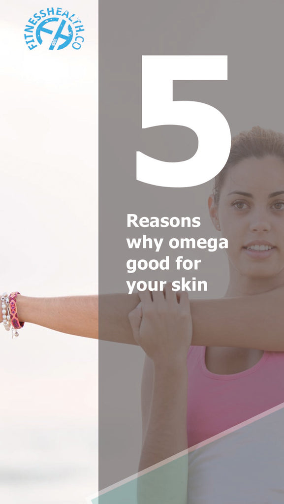 5 Reasons why omega good for your skin