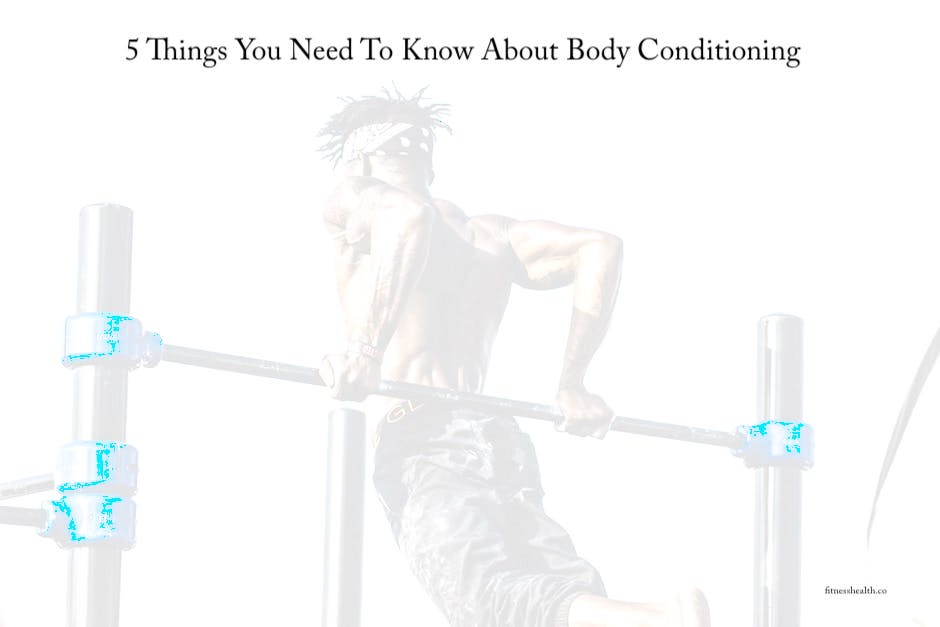 5 Things You Need To Know About Body Conditioning