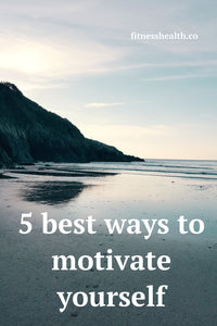 5 best ways to motivate yourself