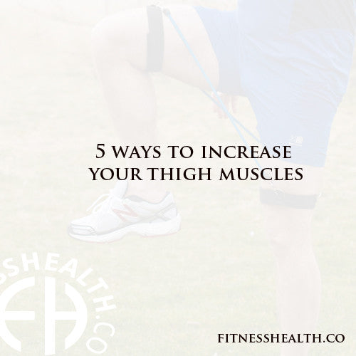 5 ways to increase your thigh muscles