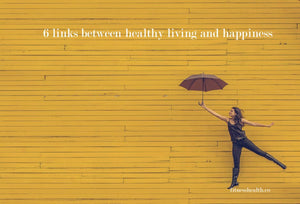 6 links between healthy living and happiness