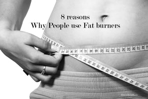 8 reasons Why People use Fat burners