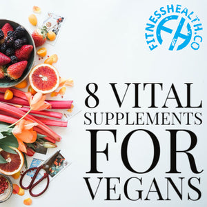 8 VITAL SUPPLEMENTS FOR VEGANS