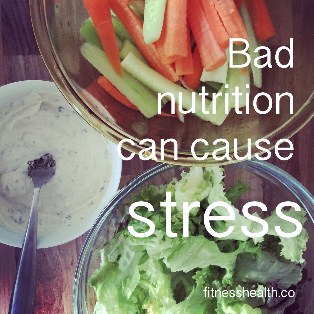 Bad nutrition can cause stress