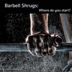 Barbell Shrugs: Where do you start?