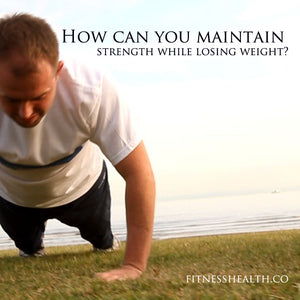 How to maintain strength while losing weight
