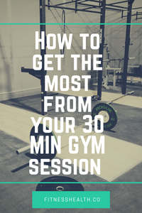 How to Get the most from your 30-minute gym session