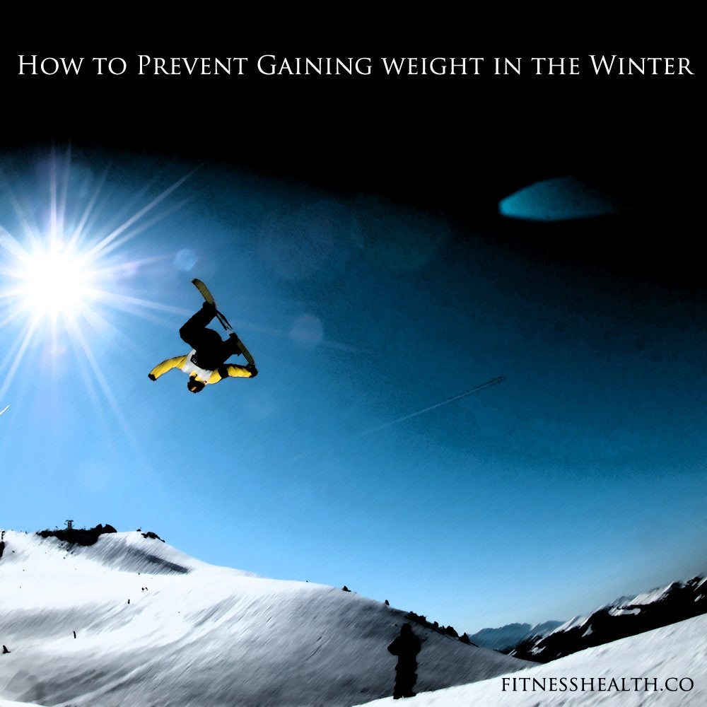 How to Prevent Gaining weight in the Winter
