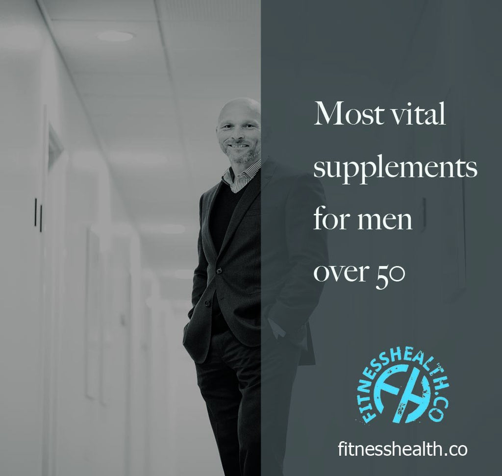 Most vital supplements for men over 50