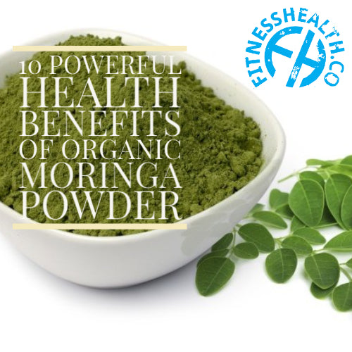 10 Powerful Health Benefits of Organic Moringa Powder
