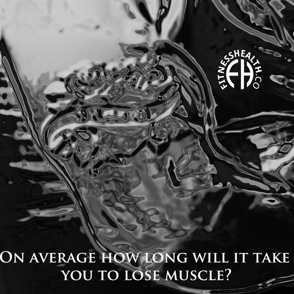 On average how long will it take you to lose muscle?