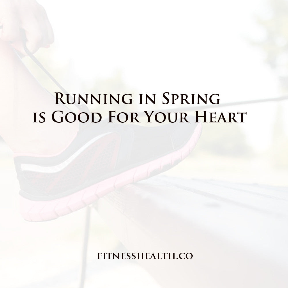 Running in Spring is Good For Your Heart