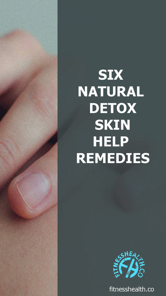 SIX NATURAL DETOX SKIN HELP REMEDIES