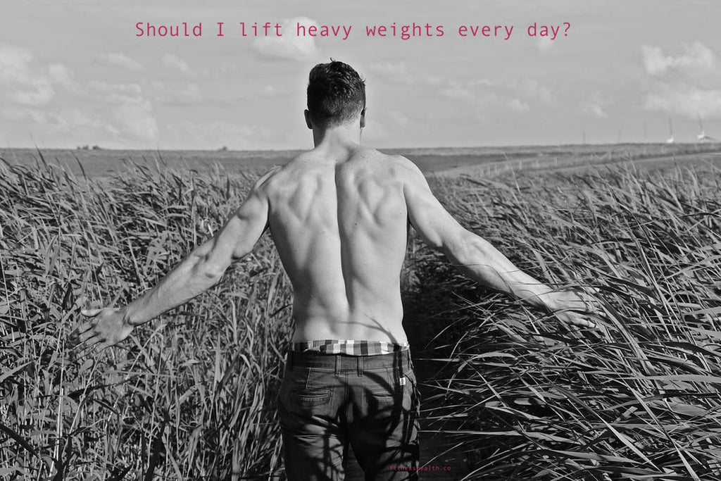 Should I lift heavy weights every day?
