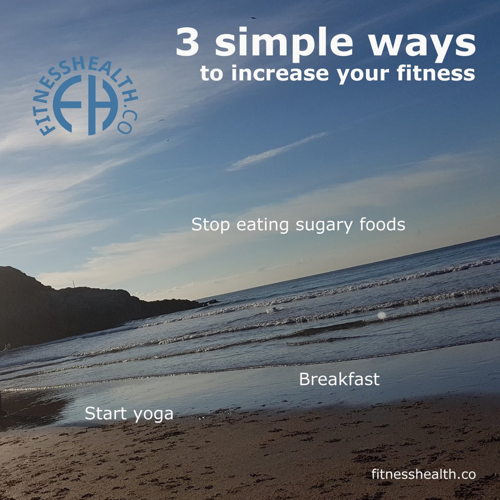 Three simple ways to increase your fitness