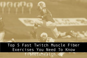Top 5 Fast Twitch Muscle Fibre Exercises You Need To Know