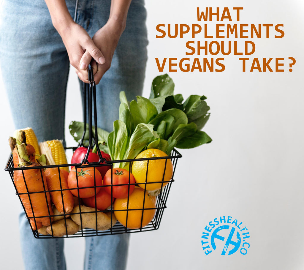 WHAT SUPPLEMENTS SHOULD VEGANS TAKE?