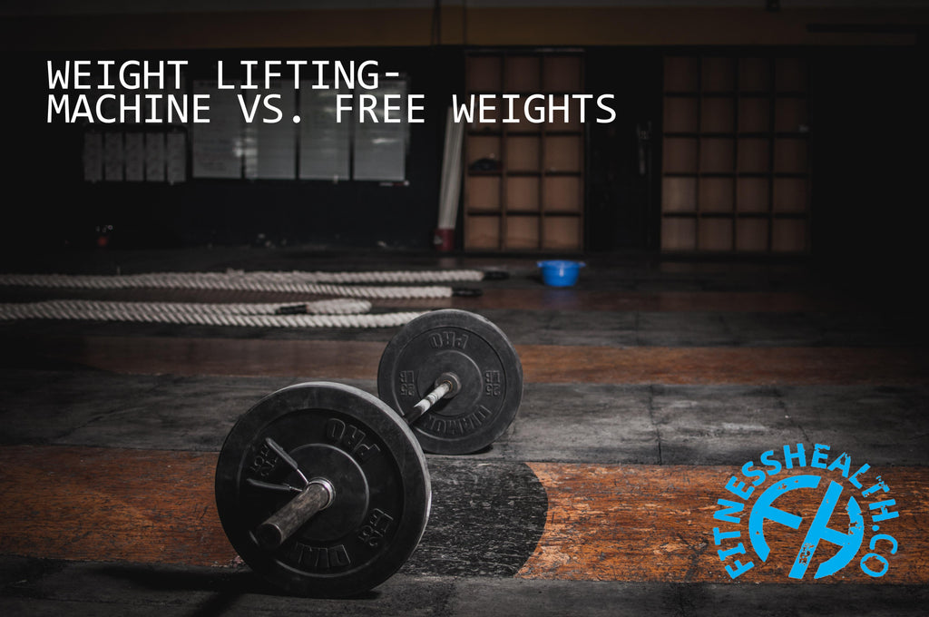 Weight Lifting- Machine vs. Free Weights