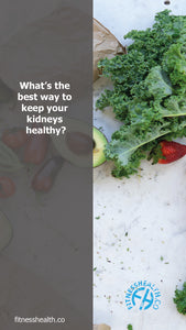 What's the best way to keep your kidneys healthy?