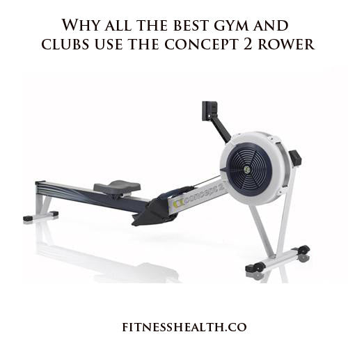 Why all the best gym and clubs use the concept 2 rower