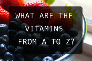 What are the vitamins from A to Z?