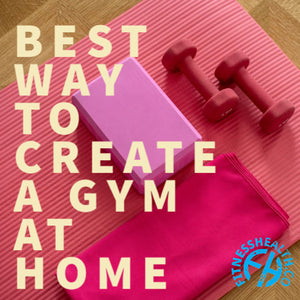 BEST WAY TO CREATE A GYM AT HOME