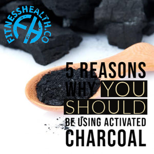 5 Reasons Why You Should Be Using Activated Charcoal